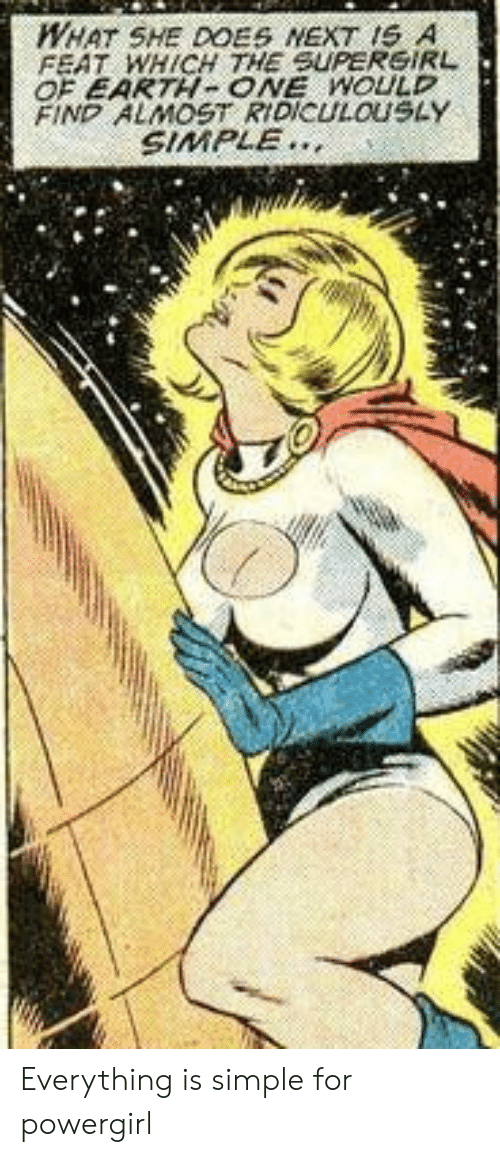 Earth, Supergirl, and Simple: WHAT SHE DOES NEXT IS A  FEAT WHICH THE SUPERGIRL  OF EARTH- ONE WOULD  FIND ALMOST RIDICULOUSLAY  SIMPLE Everything is simple for powergirl