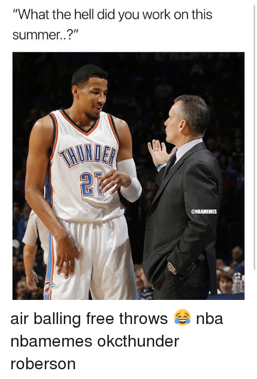 "Basketball, Nba, and Sports: ""What the hell did you work on this  summer..?""  HINDER  @NBAMEMES air balling free throws 😂 nba nbamemes okcthunder roberson"