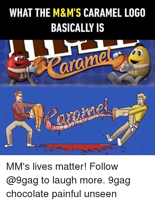 9gag, Memes, and Chocolate: WHAT THE M&M'S CARAMEL LOGO  arame MM's lives matter! Follow @9gag to laugh more. 9gag chocolate painful unseen