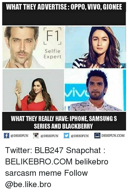 Be Like, BlackBerry, and Iphone: WHAT THEY ADVERTISE: OPPO, VIVO, GIONEE  F1  Selfie  Expert  WHAT THEY REALLY HAVE: IPHONE, SAMSUNGS  SERIES AND BLACKBERRY  K @DESIFUN 증@DESIFUN @DESIFUN DESIFUN.COM Twitter: BLB247 Snapchat : BELIKEBRO.COM belikebro sarcasm meme Follow @be.like.bro
