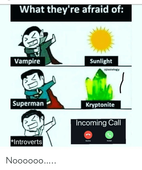 Superman, Vampire, and Accept: What they're afraid of:  Vampire  Sunlight  izziology  |Superman  Kryptonite  Incoming Call  *Introverts  Decine  Accept Noooooo…..