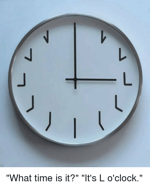 "what time is: ""What time is it?"" ""It's L o'clock."""