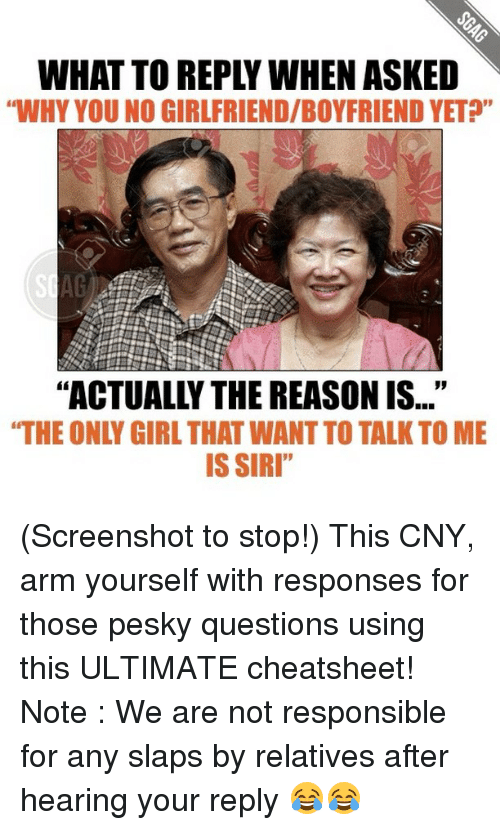 """why you no: WHAT TO REPLY WHEN ASKED  """"WHY YOU NO GIRLFRIEND/BOYFRIENDYET?""""  """"ACTUALLY THE REASON IS...""""  IS SIRI"""" (Screenshot to stop!) This CNY, arm yourself with responses for those pesky questions using this ULTIMATE cheatsheet! Note : We are not responsible for any slaps by relatives after hearing your reply 😂😂"""