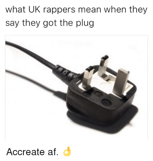 Af, Memes, and Mean: what UK rappers mean when they  say they got the plug Accreate af. 👌