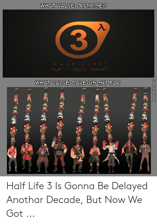 WHAT VALVE PROMISED 3 HALF-LIFE 3 Source O STEAM VALVE WHAT