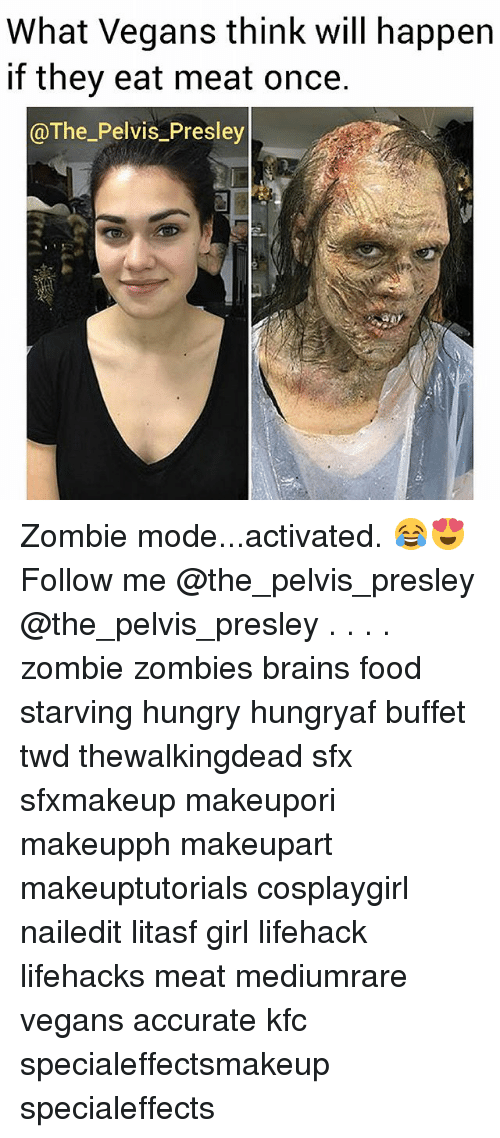 Brains, Food, and Hungry: What Vegans think will happen  if they eat meat once.  @The_Pelvis_Presley Zombie mode...activated. 😂😍 Follow me @the_pelvis_presley @the_pelvis_presley . . . . zombie zombies brains food starving hungry hungryaf buffet twd thewalkingdead sfx sfxmakeup makeupori makeupph makeupart makeuptutorials cosplaygirl nailedit litasf girl lifehack lifehacks meat mediumrare vegans accurate kfc specialeffectsmakeup specialeffects