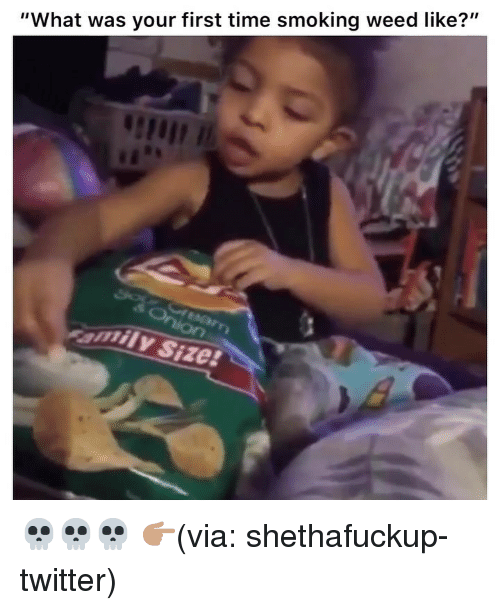 "smoking weed: ""What was your first time smoking weed like?""  amily Size 💀💀💀 👉🏽(via: shethafuckup-twitter)"