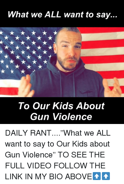 "Memes, Kids, and Link: What we ALL want to say.  To Our Kids About  Gun Violence DAILY RANT....""What we ALL want to say to Our Kids about Gun Violence"" TO SEE THE FULL VIDEO FOLLOW THE LINK IN MY BIO ABOVE⬆️⬆️"