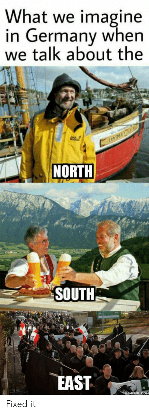 Germany, Com, and Imagine: What we imagine  in Germany when  we talk about the  NORTH  SOUTH  3  EAST  MEMEFUL.COM Fixed it