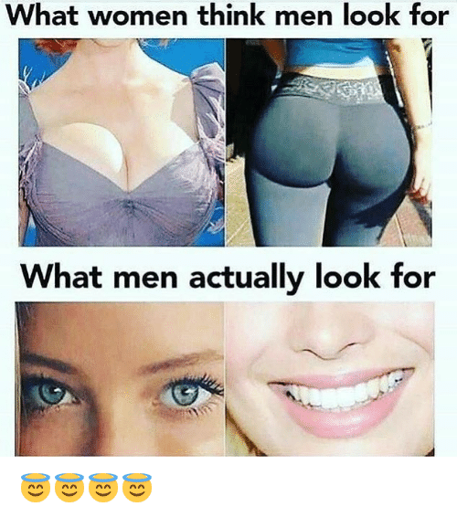 Women, Think, and What: What women think men look for  What men actually look for 😇😇😇😇