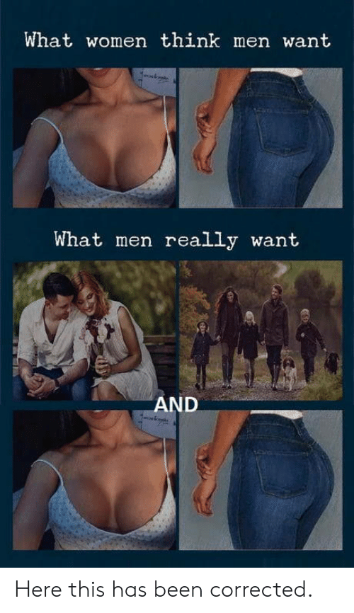Women, Been, and Think: What women think men want  What men really want  AND Here this has been corrected.