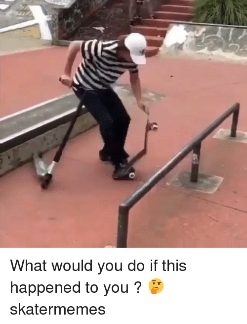 Skate: What would you do if this happened to you ? 🤔 skatermemes