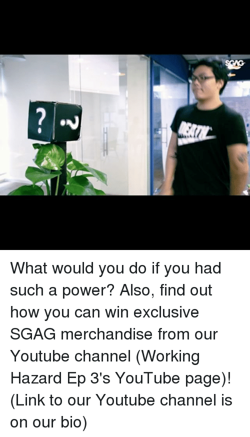 Memes, youtube.com, and Link: What would you do if you had such a power? Also, find out how you can win exclusive SGAG merchandise from our Youtube channel (Working Hazard Ep 3's YouTube page)! (Link to our Youtube channel is on our bio)