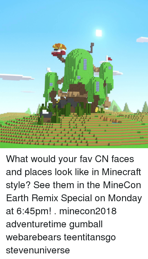 Memes, Minecraft, and Earth: What would your fav CN faces and places look like in Minecraft style? See them in the MineCon Earth Remix Special on Monday at 6:45pm! . minecon2018 adventuretime gumball webarebears teentitansgo stevenuniverse