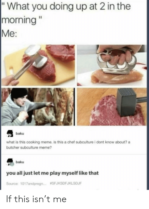"Meme, Chef, and What Is: ""What you doing up at 2 in the  