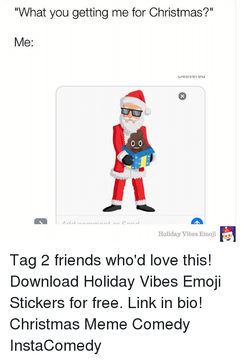 """christmas meme: """"What you getting me for Christmas?""""  Me:  Holiday Vibes Emoji Tag 2 friends who'd love this! Download Holiday Vibes Emoji Stickers for free. Link in bio! Christmas Meme Comedy InstaComedy"""