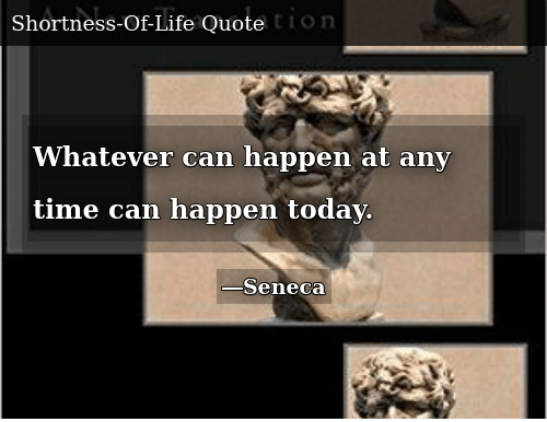 Time, Today, and Can: Whatever can happen at any time can happen today.