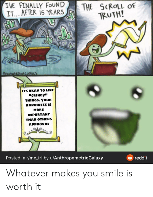 worth: Whatever makes you smile is worth it