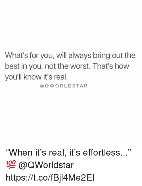 """The Worst, Best, and How: What's for you, will always bring out the  best in you, not the worst. That's how  you'll know it's real.  a QWORLDSTAR """"When it's real, it's effortless..."""" 💯 @QWorldstar https://t.co/fBjl4Me2EI"""