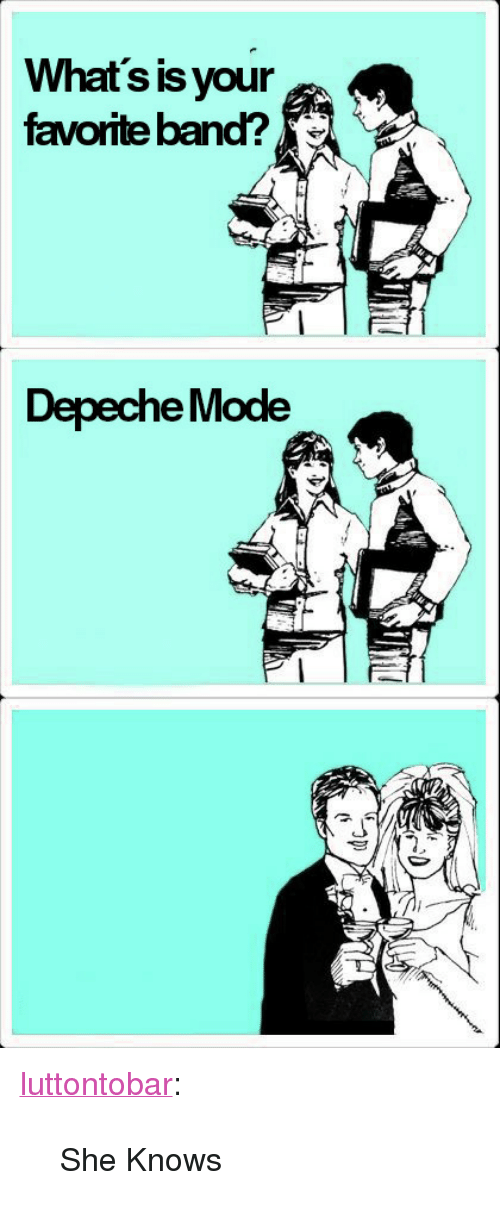"Favorite Band: What's is your  favorite band?  Depeche Mode <p><a class=""tumblr_blog"" href=""http://luttontobar.tumblr.com/post/130896909486"">luttontobar</a>:</p> <blockquote> <p>She Knows</p> </blockquote>"