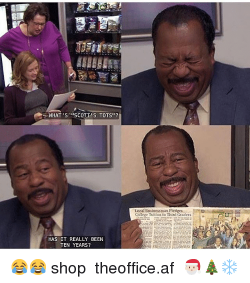"""Af, Memes, and Been: WHAT'S ISCOTT'S TOTS""""?  n Pledges  Local 1  collese Tuition to Thlrd Graders  HAS IT REALLY BEEN  TEN YEARS? 😂😂 shop ➵ theoffice.af 🎅🏻🎄❄️"""