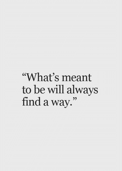 "Will, Whats, and Always: ""What's meant  to be will always  find a way.""  25"