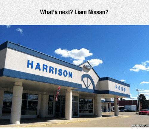 Harrison Ford, Memes, and Ford: What's next? Liam Nissan?  HARRISON  FORD