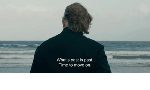 move on: What's past is past.  Time to move on.