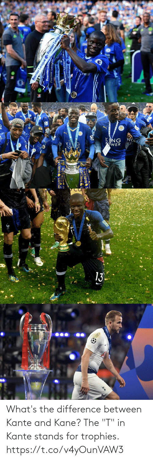 """whats: What's the difference between Kante and Kane? The """"T"""" in Kante stands for trophies. https://t.co/v4yOunVAW3"""