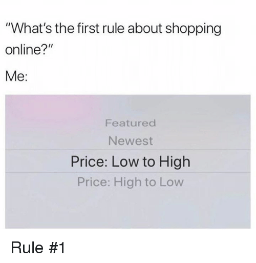"Dank, Shopping, and 🤖: ""What's the first rule about shopping  online?""  Me:  Featured  Newest  Price: Low to High  Price: High to Low Rule #1"