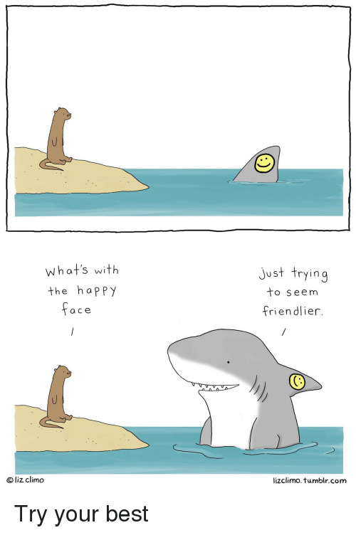 Lizclimo Tumblr: what's with  the happy  just trying  to seem  friendlier.  a ce  O liz climo  lizclimo. tumblr.com Try your best
