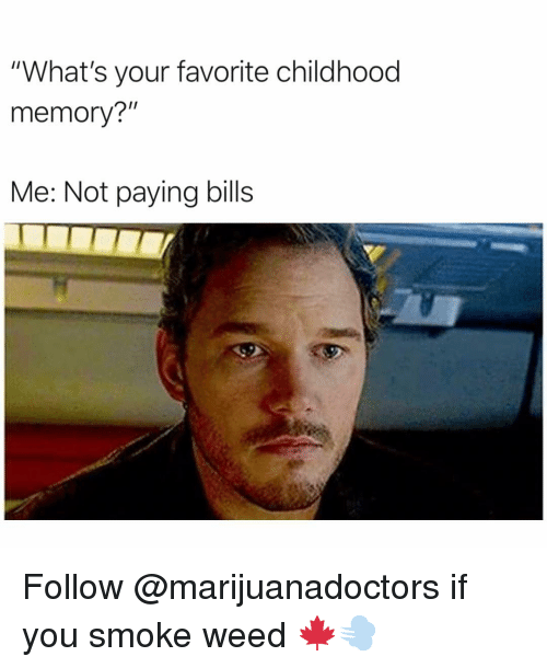 """Funny, Weed, and Bills: """"What's your favorite childhood  memory?""""  Me: Not paying bills Follow @marijuanadoctors if you smoke weed 🍁💨"""