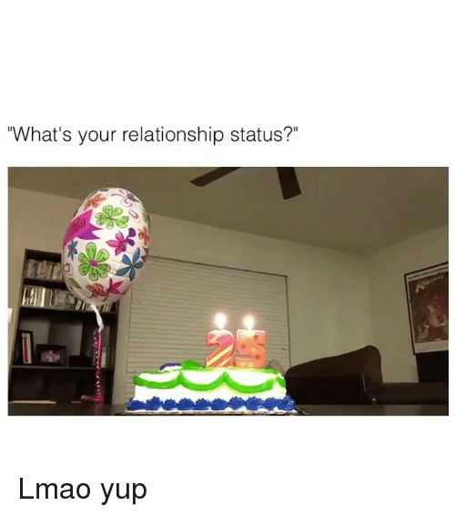 "Lmao, Relationship Status, and Whats: ""What's your relationship status?"" Lmao yup"