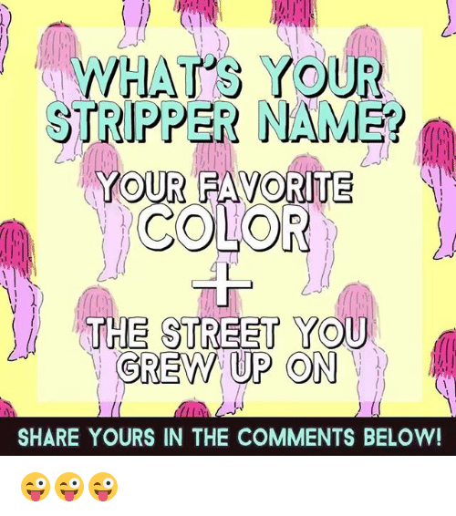 Memes, 🤖, and Name: WHAT'S YOUR  STRIPPER NAME?  YOUR FAVORITE  SHARE YOURS IN THE COMMENTS BELOW! 😜😜😜