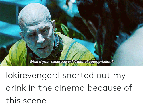 Tumblr, Blog, and Http: What's your superpower? Cultural appropriation? lokirevenger:I snorted out my drink in the cinema because of this scene