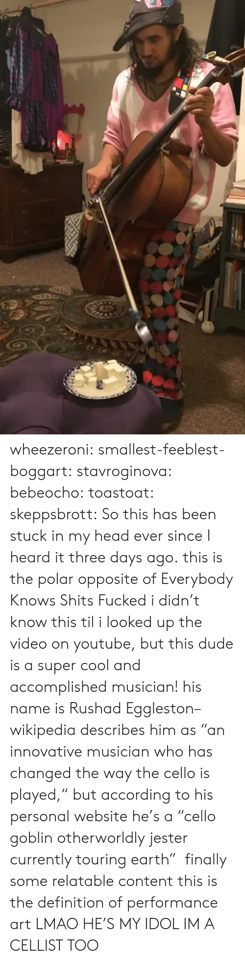 """Dude, Head, and Lmao: wheezeroni:  smallest-feeblest-boggart:  stavroginova:  bebeocho:  toastoat:  skeppsbrott: So this has been stuck in my head ever since I heard it three days ago. this is the polar opposite of Everybody Knows Shits Fucked  i didn't know this til i looked up the video on youtube, but this dude is a super cool and accomplished musician! his name is Rushad Eggleston–wikipedia describes him as""""an innovative musician who has changed the way the cello is played,"""" but according tohis personal websitehe's a""""cello goblin  otherworldly jester currently touring earth""""   finally some relatable content  this is the definition of performance art  LMAO HE'S MY IDOL IM A CELLIST TOO"""