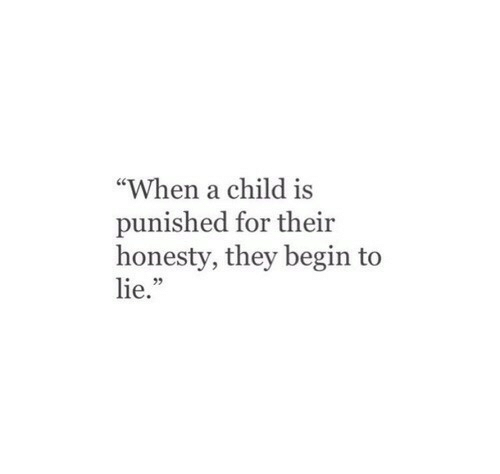 "Honesty, They, and Lie: ""When a child is  punished for their  honesty, they begin to  lie.""  25"