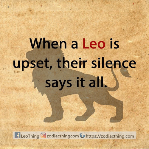 Silence, Com, and Leo: When a Leo is  upset, their silence  says it all  fLeoThingzodiacthingcom  https://zodiacthing.com
