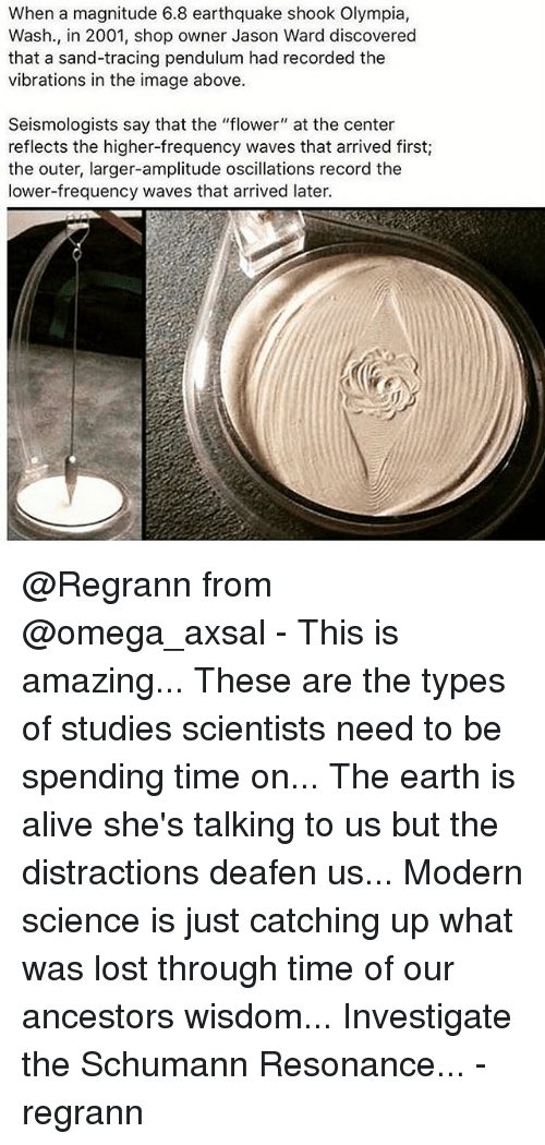 """Alive, Memes, and Waves: When a magnitude 6.8 earthquake shook Olympia,  Wash., in 2001, shop owner Jason Ward discovered  that a sand-tracing pendulum had recorded the  vibrations in the image above.  Seismologists say that the """"flower"""" at the center  reflects the higher-frequency waves that arrived first;  the outer, larger-amplitude oscillations record the  lower-frequency waves that arrived later. @Regrann from @omega_axsal - This is amazing... These are the types of studies scientists need to be spending time on... The earth is alive she's talking to us but the distractions deafen us... Modern science is just catching up what was lost through time of our ancestors wisdom... Investigate the Schumann Resonance... - regrann"""