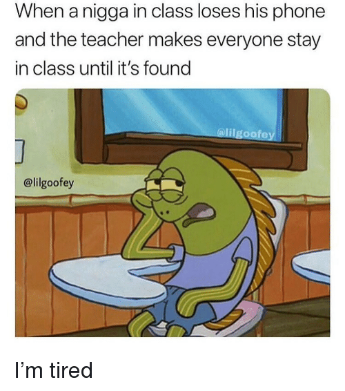 Funny, Phone, and Teacher: When a nigga in class loses his phone  and the teacher makes everyone stay  in class until it's found  @lilgoofey  @lilgoofey I'm tired