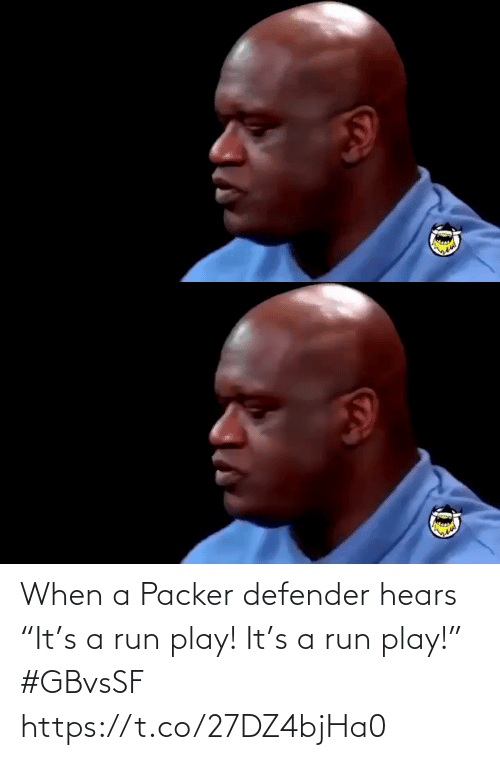 "play: When a Packer defender hears ""It's a run play! It's a run play!"" #GBvsSF https://t.co/27DZ4bjHa0"