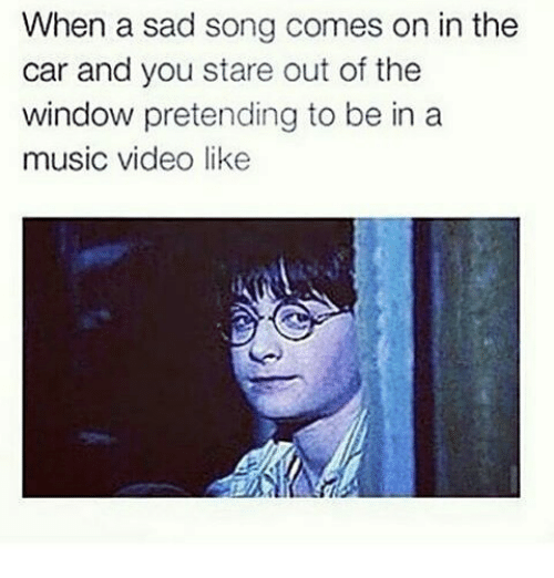 When a Sad Song Comes on in the Car and You Stare Out of the Window