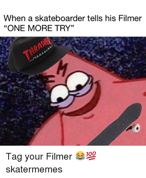 """Skate, One, and More: When a skateboarder tells his Filmer  """"ONE MORE TRY""""  35 Tag your Filmer 😂💯 skatermemes"""