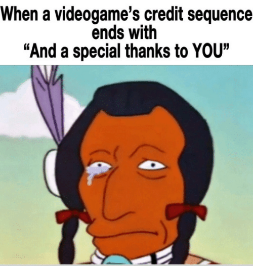 "You, Sequence, and Videogames: When a videogame's credit sequence  ends with  ""And a special thanks to YOU"""