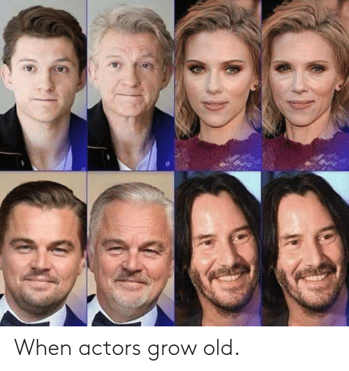 Old, Grow, and Actors: When actors grow old.
