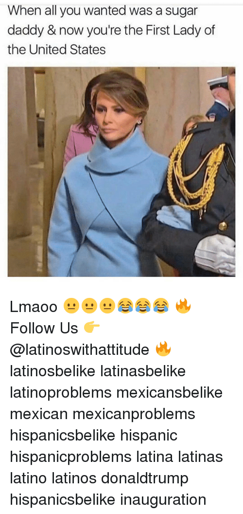 Latinos, Memes, and Sugar: When all you wanted was a sugar  daddy & now you're the First Lady of  the United States Lmaoo 😐😐😐😂😂😂 🔥 Follow Us 👉 @latinoswithattitude 🔥 latinosbelike latinasbelike latinoproblems mexicansbelike mexican mexicanproblems hispanicsbelike hispanic hispanicproblems latina latinas latino latinos donaldtrump hispanicsbelike inauguration