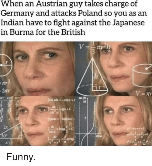 Funny, Germany, and Indian: When an Austrian guy takes charge of  Germany and attacks Poland so you as an  Indian have to fight against the Japanese  in Burma for the British  2rr  45 60  2r