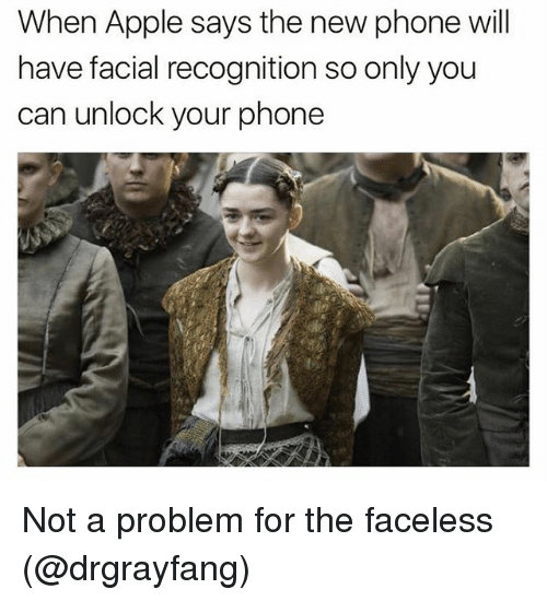 Faceless: When Apple says the new phone will  have facial recognition so only you  can unlock your phone Not a problem for the faceless (@drgrayfang)