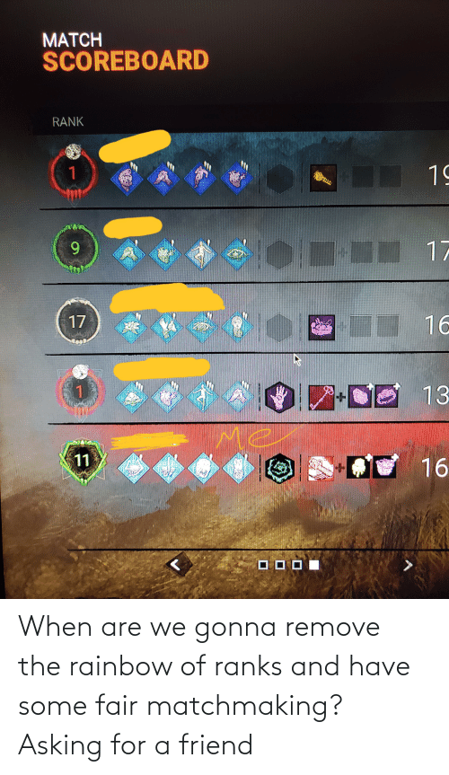 Rainbow: When are we gonna remove the rainbow of ranks and have some fair matchmaking? Asking for a friend