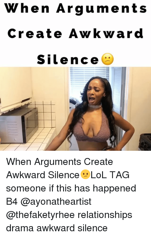 Awkward Silence: When Arguments  Create Awkward  Silencee  1 When Arguments Create Awkward Silence😕LoL TAG someone if this has happened B4 @ayonatheartist @thefaketyrhee relationships drama awkward silence